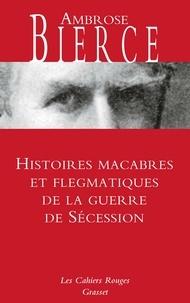 Ambrose Bierce - Histoires macabres et flegmatiques de la guerre de sécession.