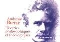 Ambrose Bierce - Rêveries philosophiques et théologiques - Suivies de Ce qu'est un écrivain....