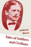 Ambrose Bierce - Tales of Soldiers and Civilians (26 Stories: includes Chickamauga + An Occurrence at Owl Creek Bridge + The Mocking-Bird).