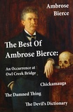 Ambrose Bierce - The Best Of Ambrose Bierce: The Damned Thing + An Occurrence at Owl Creek Bridge + The Devil's Dictionary + Chickamauga (4 Classics in 1 Book).