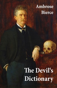 Ambrose Bierce - The Devil's Dictionary (or The Cynic's Wordbook: Unabridged with all the Definitions).