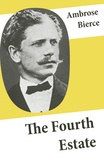 Ambrose Bierce - The Fourth Estate (4 Satirical Stories about Journalists and Politicians).
