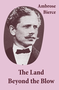 Ambrose Bierce - The Land Beyond the Blow (After the method of Swift, who followed Lucian, and was himself followed by Voltaire and many others).