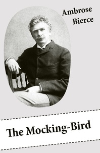 Ambrose Bierce - The Mocking-Bird (A Short Story From The American Civil War).