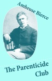 Ambrose Bierce - The Parenticide Club (My Favorite Murder + Oil of Dog + An Imperfect Conflagration + The Hypnotist).