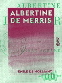 Amédée Achard - Albertine de Merris - Comédie en trois actes.