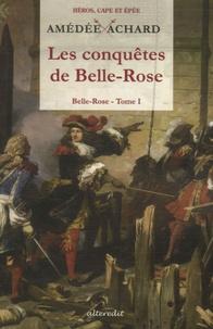 Amédée Achard - Belle-Rose Tome 1 : Les conquêtes de Belle-Rose.