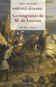 Amédée Achard - Belle-Rose Tome 2 : La vengeance de M. de Louvois.