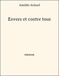 Amédée Achard - Envers et contre tous.