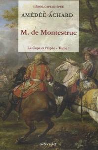 Amédée Achard - La Cape et l'Epée Tome 1 : Monsieur de Montestruc.