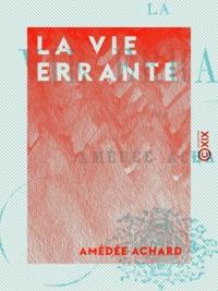 Amédée Achard - La Vie errante.