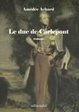 Amédée Achard - Le duc de Carlepont.