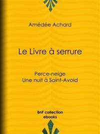 Amédée Achard - Le Livre à serrure - Perce-neige – Une nuit à Saint-Avold.