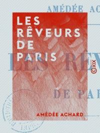Amédée Achard - Les Rêveurs de Paris - Louis de Fontenay, Fabien de Serny.