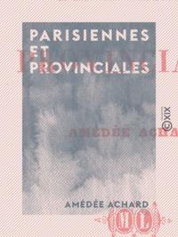 Amédée Achard - Parisiennes et Provinciales.
