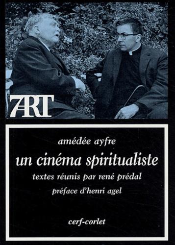 Amédée Ayfre et René Prédal - Un cinéma spritualiste.