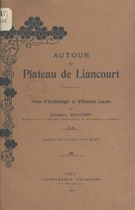 Amédée Beaudry et Paul Binant - Autour du plateau de Liancourt - Notes d'archéologie et d'histoire locale.