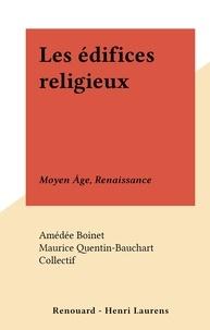 Amédée Boinet et  Collectif - Les édifices religieux - Moyen Âge, Renaissance.