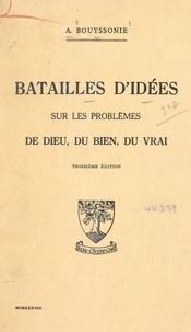 Amédée Bouyssonie et Jean Castel - Batailles d'idées sur les problèmes de Dieu, du bien, du vrai.