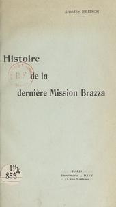 Amédée Britsch - Histoire de la dernière Mission Brazza - D'après les documents authentiques.