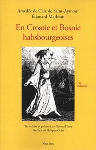 Amédée Caix de Saint-Aymour et Edouard Marbeau - En Croatie et Bosnie habsbourgeoises.