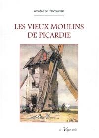 Amédée de Francqueville - Les vieux moulins de Picardie.