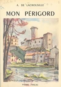 Amédée de Lacrousille et Robert Dessales-Quentin - Mon Périgord.