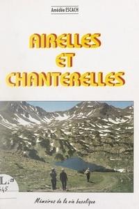 Amédée Escach et Jean Abélanet - Airelles et chanterelles - Mémoires de la vie bucolique. (Abajoneres i Ageroles).