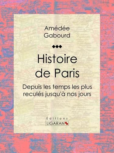 Histoire de Paris. Depuis les temps les plus reculés jusqu'à nos jours