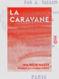 Amédée Tallon et Wilhelm Hauff - La Caravane - Contes orientaux.