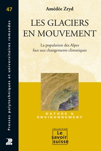 Amédée Zryd - Les glaciers en mouvement - La population des Alpes face au changement climatique.