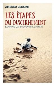 Amedeo Cencini - Les étapes du discernement - Examiner, approfondir, choisir.