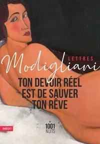 Amedeo Modigliani - Ton devoir réel est de sauver ton rêve.