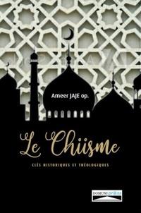 Le chiisme- Clés historiques et théologiques - Ameer Jajé pdf epub