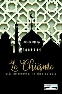 Ameer Jajé - Le chiisme - Clés historiques et théologiques.