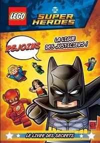 Ameet - Lego DC Comics super héros - Rejoins la Ligue des justiciers ! Le livre des secrets.