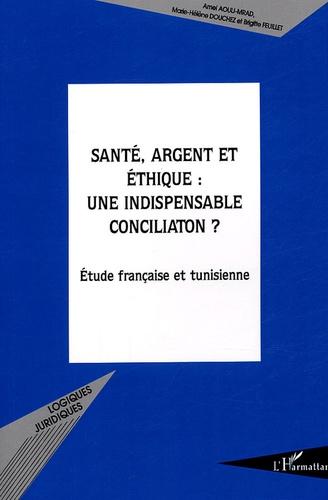 Amel Aouij-Mrad et Marie-Hélène Douchez - Santé, argent et éthique : une indispensable conciliation ? - Etude française et tunisienne.