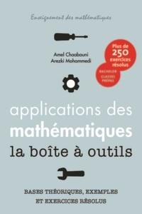 Amel Chaabouni et Arezki Mohammedi - Applications des mathématiques la boîte à outils - Bases théoriques, exemples et exercices résolus.