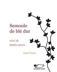 Amel Isyès - Semoule de blé dur suivi de Sablés amers.
