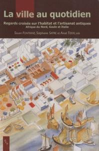 Amel Tekki et Stéphanie Satre - La ville au quotidien - Regards croisés sur l'habitat et l'artisanat antiques, Afrique du Nord, Gaule et Italie.
