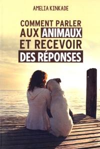 Amelia Kinkade - Comment parler aux animaux et recevoir des réponses.