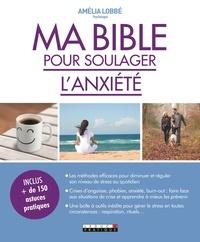 Amélia Lobbé - Ma bible pour soulager l'anxiété.
