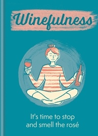 Amelia Loveday - Winefulness - It's time to stop and smell the rosé.