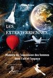 Amélia Octave - Les Extraterriennes - Histoire de l'ascension des femmes dans l'air et l'espace.