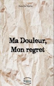 Amélia Varin - Ma douleur, Mon regret..