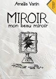 Amélia Varin - Miroir, mon beau miroir.