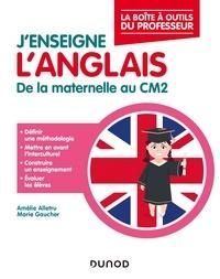 Amélie Alletru et Myriam Gaucher - J'enseigne l'anglais - De la maternelle au CM2.