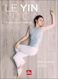 Amélie Annoni - Yin Yoga - Eloge de la lenteur.