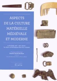 Amélie Aude Berthon - Aspects de la culture matérielle médiévale et moderne - La Rochelle, XIIIe-XIXe siècles : les objets archéologiques dans leur contexte.