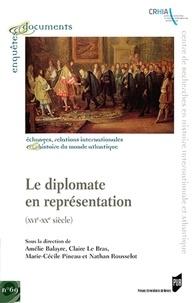 Amélie Balayre et Claire Le Bras - Le diplomate en représentation - (XVIe-XXe siècle).